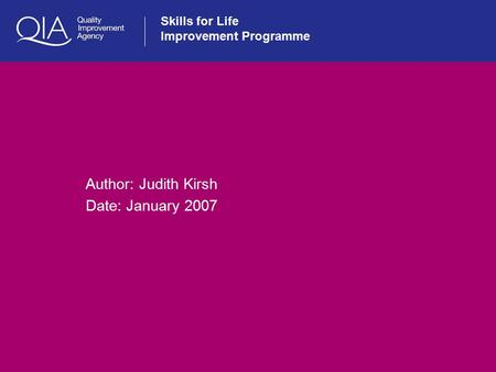 Skills for Life Improvement Programme Author: Judith Kirsh Date: January 2007.