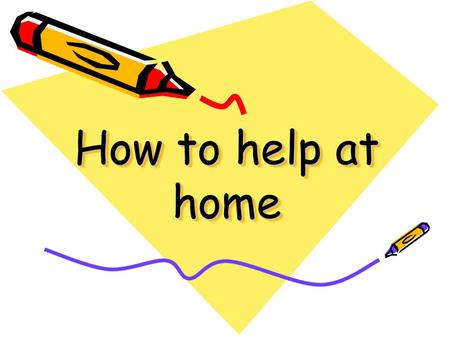 How to help at home.