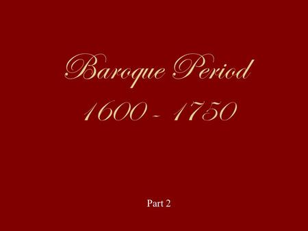 Baroque Period 1600 - 1750 Part 2. Baroque means: very fancy, elaborate, over decorated, or ornamented.