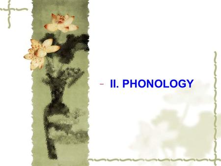 II. PHONOLOGY. e II. PHONOLOGY 1. The phonic medium of language The linguist is not interested in all sounds, but in speech sounds that convey meaning.