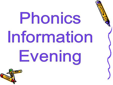 Session Outline Background and importance of phonics What is phonics? Structure of phonics teaching Progression through the phases Ideas for supporting.