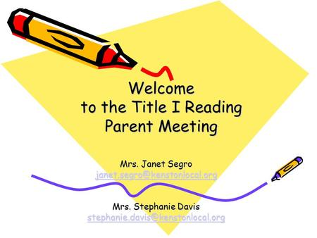 Welcome to the Title I Reading Parent Meeting Mrs. Janet Segro Mrs. Stephanie Davis