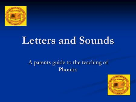 Letters and Sounds A parents guide to the teaching of Phonics.
