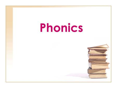 Phonics. What is it?? Phonics is an organized program where letter/sound correspondences are directly taught.