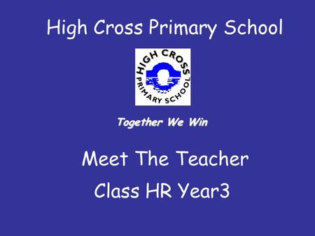 High Cross Primary School Meet The Teacher Class HR Year3 Together We Win.