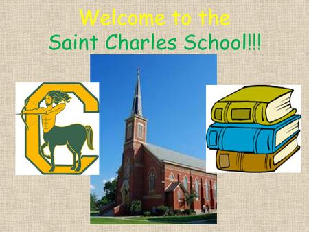 Welcome to the Saint Charles School!!!. Our Mission Statement Saint Charles Catholic School seeks to provide a faith community, where each person's spiritual,