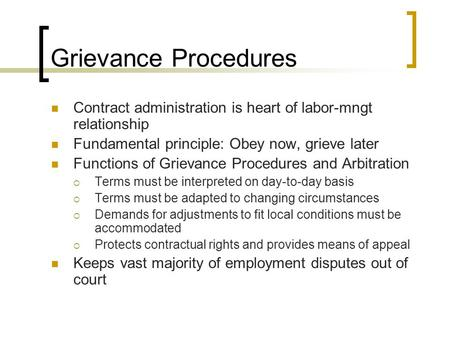 Grievance Procedures Contract administration is heart of labor-mngt relationship Fundamental principle: Obey now, grieve later Functions of Grievance Procedures.