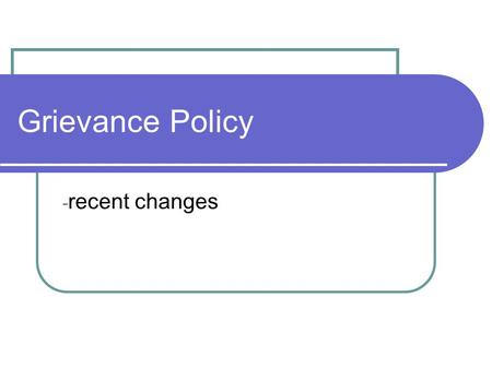 Grievance Policy - recent changes. Background A new single grievance procedure was agreed in November 05 to address the Dispute Resolution Regulations.