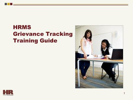 HRMS Grievance Tracking Training Guide 1. Course Objectives Upon completion of this course, you will be able to: – Explain the roles used in the Grievance.