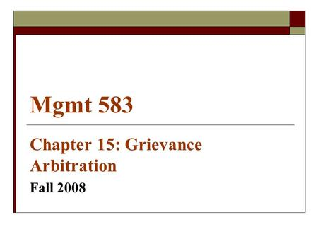 Mgmt 583 Chapter 15: Grievance Arbitration Fall 2008.