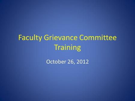 Faculty Grievance Committee Training October 26, 2012.