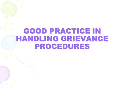 GOOD PRACTICE IN HANDLING GRIEVANCE PROCEDURES