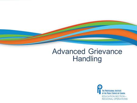 EDUCATION SECTION – REGIONAL OPERATIONS Advanced Grievance Handling.