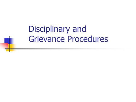 Disciplinary and Grievance Procedures. Situation – employee working below the normal standard Reasons for poor work Being lazy Not being properly trained.