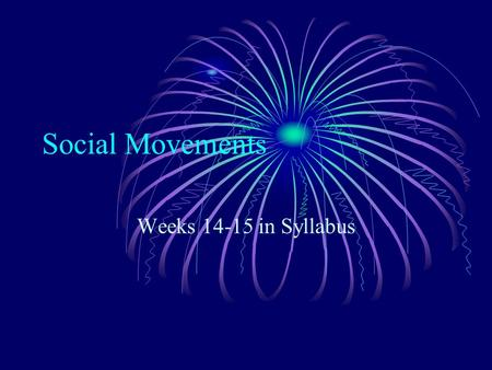 Social Movements Weeks 14-15 in Syllabus. Social Movement A Political Social Movement An ongoing organization of people working to achieve a common political.