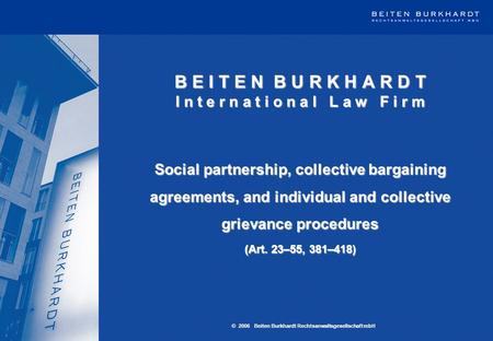 B E I T E N B U R K H A R D T I n t e r n a t i o n a l L a w F i r m Social partnership, collective bargaining agreements, and individual and collective.