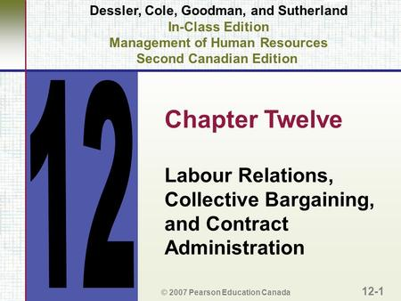 Dessler, Cole, Goodman, and Sutherland In-Class Edition Management of Human Resources Second Canadian Edition Chapter Twelve Labour Relations, Collective.