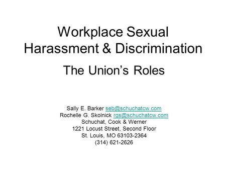 Workplace Sexual Harassment & Discrimination The Union's Roles Sally E. Barker Rochelle G. Skolnick