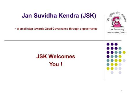 11 Jan Suvidha Kendra (JSK) - A small step towards Good Governance through e-governance JSK Welcomes You !