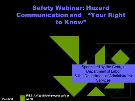 "4/23/2015 P.E.S.A.W.(public employees safe at work) 1 Safety Webinar: Hazard Communication and ""Your Right to Know"" Sponsored by the Georgia Department."