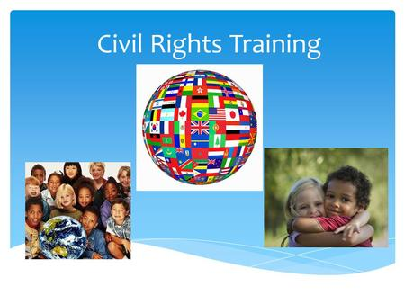 Civil Rights Training. Goals of Civil Rights  Equal treatment for all applicants and participants  Elimination of illegal barriers that prevent people.