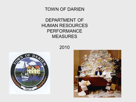 TOWN OF DARIEN DEPARTMENT OF HUMAN RESOURCES PERFORMANCE MEASURES 2010.