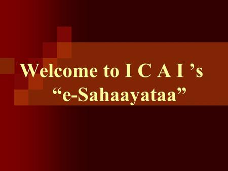 "Welcome to I C A I 's ""e-Sahaayataa"". Click the First Option (Post your Query/Complaint/Grievance)"