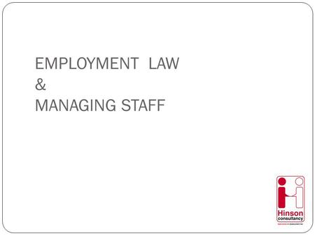 EMPLOYMENT LAW & MANAGING STAFF. What's new? Repeal of statutory disciplinary and grievance procedures New ACAS Code of Practice Extension of flexible.