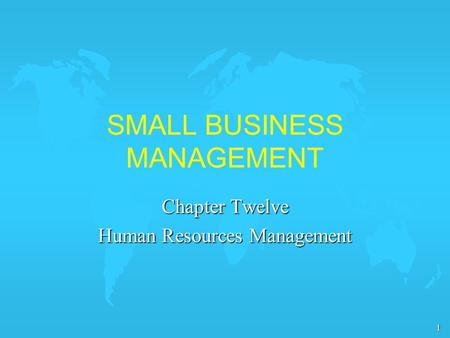 1 SMALL BUSINESS MANAGEMENT Chapter Twelve Human Resources Management.