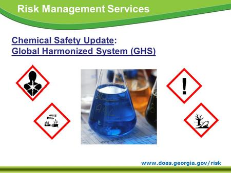 Www.doas.georgia.gov/risk Risk Management Services Chemical Safety Update: Global Harmonized System (GHS) !
