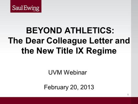 BEYOND ATHLETICS: The Dear Colleague Letter and the New Title IX Regime UVM Webinar February 20, 2013 1.