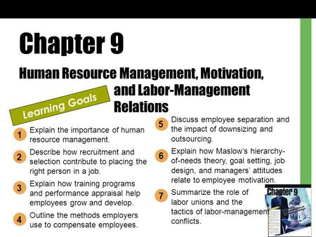 Chapter 9 Human Resource Management, Motivation, 			and Labor-Management 			Relations Learning Goals Discuss employee separation and the impact of downsizing.