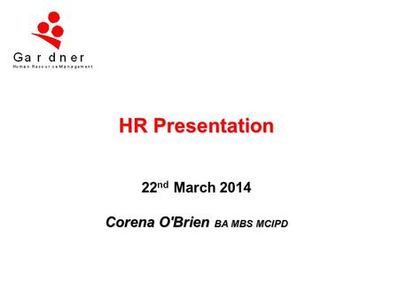 HR Presentation 22nd March 2014 Corena O'Brien BA MBS MCIPD