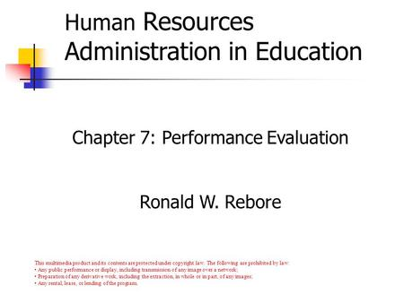 Copyright © Allyn & Bacon 2007 Human Resources Administration in Education Chapter 7: Performance Evaluation Ronald W. Rebore This multimedia product and.
