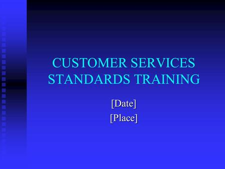 CUSTOMER SERVICES STANDARDS TRAINING [Date][Place]