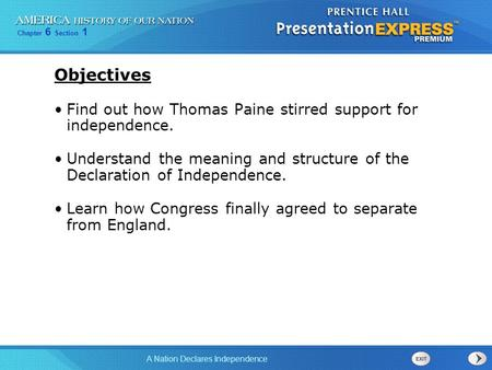Chapter 6 Section 1 A Nation Declares Independence Objectives Find out how Thomas Paine stirred support for independence. Understand the meaning and structure.