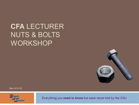 CFA LECTURER NUTS & BOLTS WORKSHOP Everything you need to know but were never told by the CSU… Rev. 5-11-13.