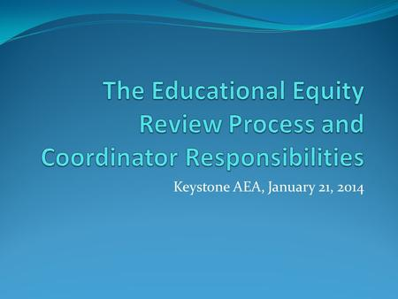 Keystone AEA, January 21, 2014. Legislation Title IX Educational Amendments of 1972 (gender equity) Title VI – Civil Rights Act of 1964 (race and national.