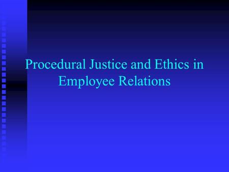Procedural Justice and Ethics in Employee Relations.