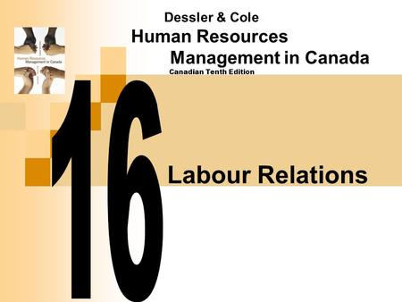 Labour Relations Dessler & Cole Human Resources Management in Canada Canadian Tenth Edition.