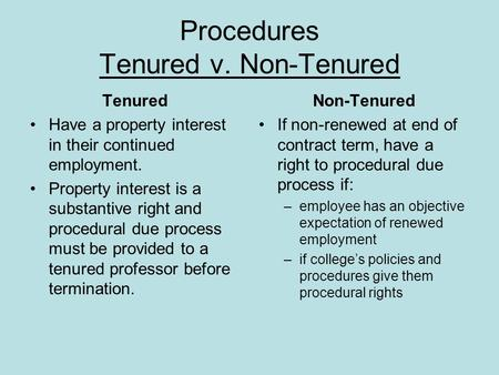 Procedures Tenured v. Non-Tenured Tenured Have a property interest in their continued employment. Property interest is a substantive right and procedural.