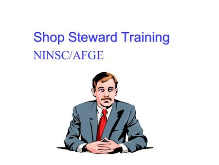Shop Steward Training NINSC/AFGE. Introduction This course is designed to prepare you to represent members as an employee representative.