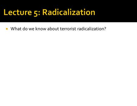  What do we know about terrorist radicalization?.