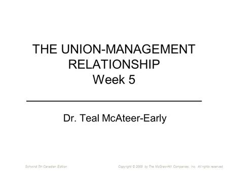 Copyright © 2005 by The McGraw-Hill Companies, Inc. All rights reserved.Schwind 7th Canadian Edition THE UNION-MANAGEMENT RELATIONSHIP Week 5 _________________________.