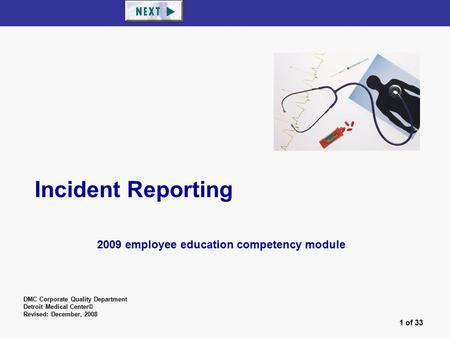 1 of 33 Incident Reporting 2009 employee education competency module DMC Corporate Quality Department Detroit Medical Center© Revised: December, 2008.