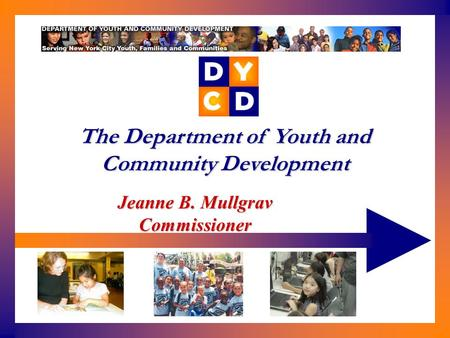 Jeanne B. Mullgrav Commissioner The Department of Youth and Community Development.