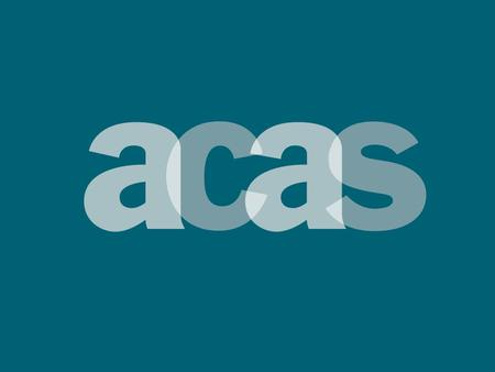 Acas North West Peter Rabbitts Greater Manchester North Senior Adviser 01254 689236.