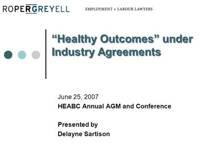"June 25, 2007 HEABC Annual AGM and Conference Presented by Delayne Sartison ""Healthy Outcomes"" under Industry Agreements."