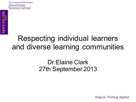 Respecting individual learners and diverse learning communities Dr Elaine Clark 27th September 2013.