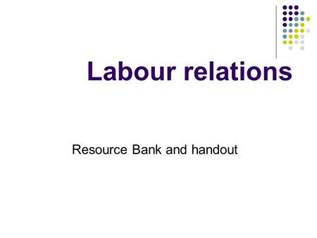 Labour relations Resource Bank and handout. Types of jobs/positions Match up the terms Entry-level position Mid-level position High-level, managerial.